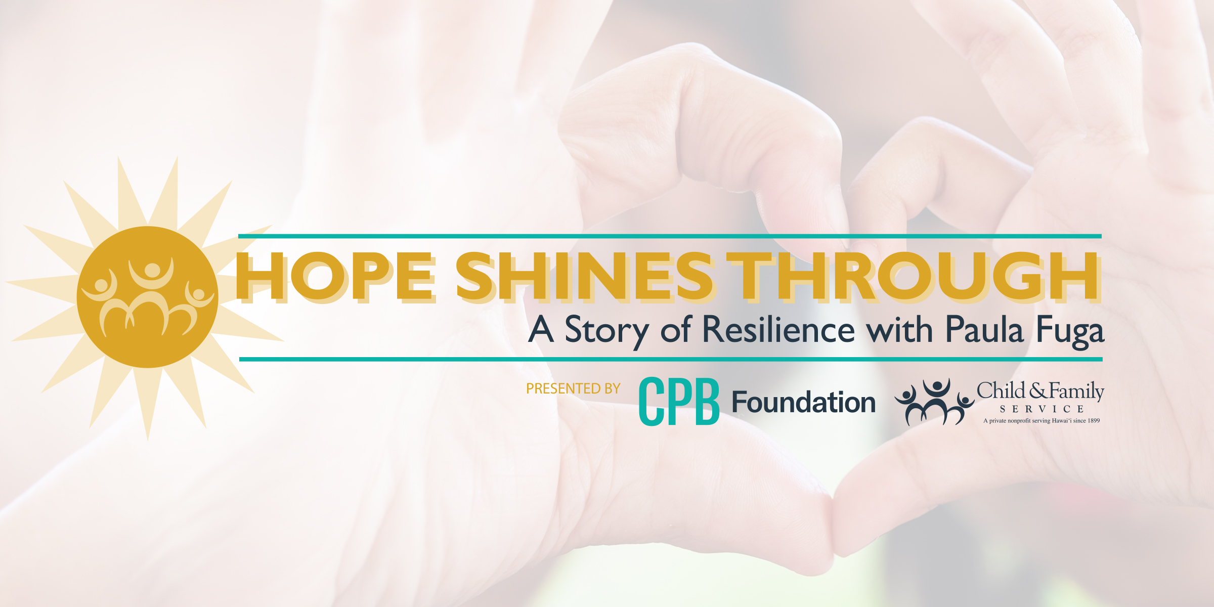 HOPE SHINES THROUGH: A Story of Resilience with Paula Fuga - presented by CPB Foundation and Child & Family Servicev